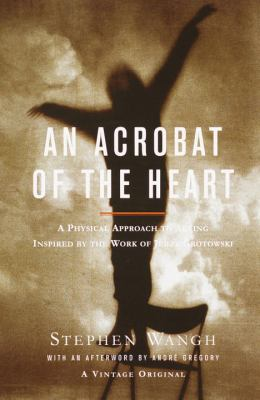 Acrobat of the Heart A Physical Approach to Acting