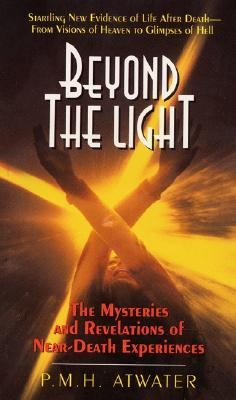 Beyond the Light The Mysteries and Revelations of Near-Death Experiences