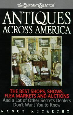 Antiques across America: The Best Shops, Shows, Flea Markets and Auctions and a Lot of Other Secrets Dealers Don't Want You to Know