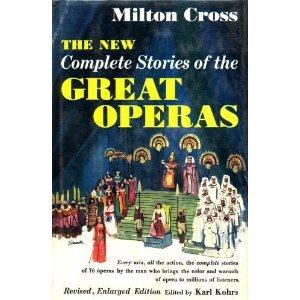 The New Milton Cross' Complete Stories of the Great Operas