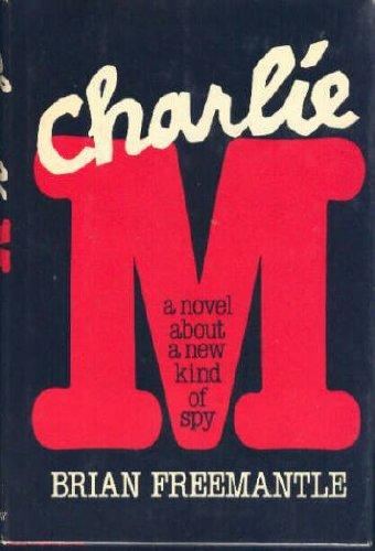 Charlie M: A Novel about a New Kind of Spy