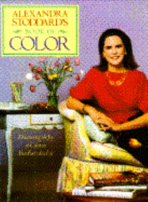 Alexandra Stoddard's Book of Color: Discovering the Joy of Color in Your Everyday Life - Alexandra Stoddard - Hardcover - 1st ed