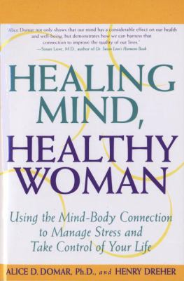 Healing Mind, Healthy Woman Using the Mind-Body Connection to Manage Stress and Take Control of Your Life