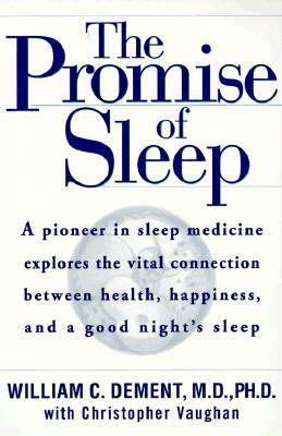 The Promise of Sleep: A Pioneer in Sleep Medicine Explores the Vital Connection between Health, Happiness, and a Good Nigh