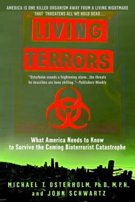 Living Terrors What America Needs to Know to Survive the Coming Bioterrorist Catastrophe