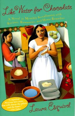 Like Water for Chocolate A Novel in Monthly Installments, With Recipes, Romances and Home Remedies