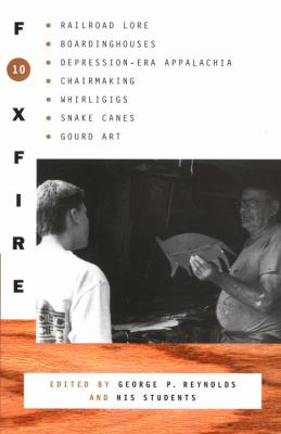 Foxfire 10 Railroad Lore, Boardinghouses, Depression-Era Appalachia, Chair Making, Whirligigs, Snake Canes and Gourd Art