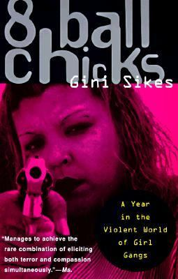 8 Ball Chicks A Year in the Violent World of Girl Gangsters