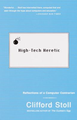 High Tech Heretic Reflections of a Computer Contrarian