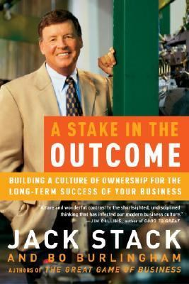 Stake in the Outcome Building a Culture of Ownership for the Long-Term Success of Your Business