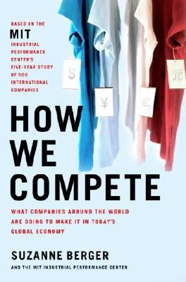 How We Compete What Companies Around The World Are Doing To Make It In Today's Global Economy - Berger, Suzanne pdf epub
