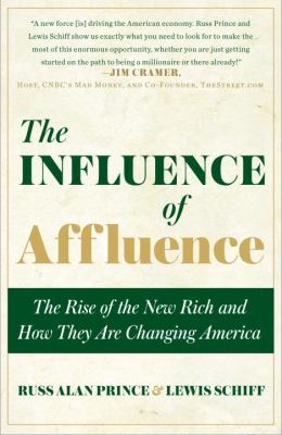 The Influence of Affluence: The Rise of the New Rich and How They Are Changing America - Prince, Russ Alan, Schiff, Lewis pdf epub