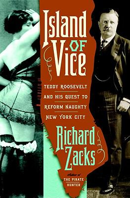 Island of Vice : Theodore Roosevelt's Doomed Quest to Clean up Sin-Loving New York