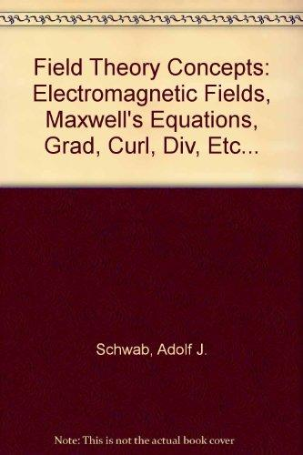 Field Theory Concepts: Electromagnetic Fields, Maxwell's Equations, Grad, Curl, Div, Etc...