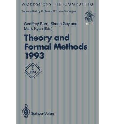 Theory and Formal Methods 1993: Proceedings of the First Imperial College Department of Computing Workshop on Theory and Formal Methods, Isle of Tho (Workshops in Computing)