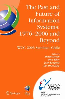 Past and Future of Information Systems 1976-2006 and Beyond; Ifip 19th World Computer Congress, Tc-8 Information System Stream, August 21-23, 2006, Santiago, Chile