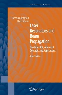 Laser Resonators And Beam Propagation Fundamentals, Advanced Concepts And Applications