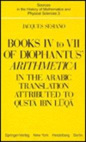 Books IV to VII of Diophantus' Arithmetica: In the Arabic Translation Attributed to Qusta ibn Luqa (Sources in the History of Mathematics and Physical ... v. 3) (English and Indo-European Edition)