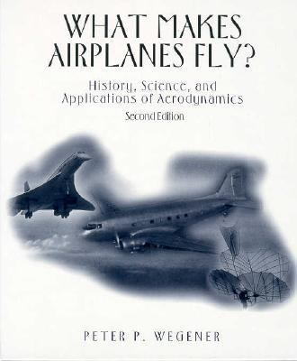 What Makes Airplanes Fly? History, Science, and Applications of Aerodynamics