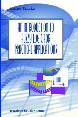 Introduction to Fuzzy Logic for Practical Applications