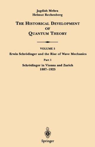 Erwin Schrdinger and the Rise of Wave Mechanics, Part 1: Schrdinger in Vienna and Zurich, 1887-1925 (The Historical Development of Quantum Theory, Vol. 5)