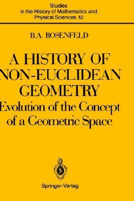 History of Non-Euclidean Geometry Evolution of the Concept of a Geometric Space