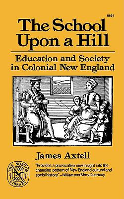 School upon a Hill: Education and Society in Colonial New England - James Axtell - Paperback