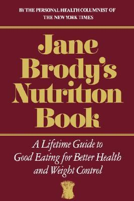 Jane Brody's Nutrition Book A Lifetime Guide to Good Eating for Better Health and Weight Control