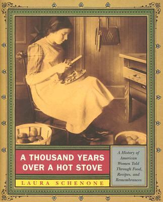 Thousand Years over a Hot Stove A History of American Women Told Through Food, Recipes, and Remembrances