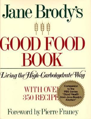 Jane Brody's Good Food Book Living the High Carbohydrate Way