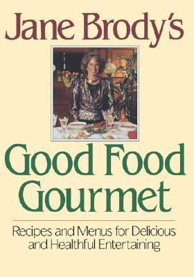 Jane Brody's Good Food Gourmet Recipes and Menus for Delicious and Healthful Entertaining