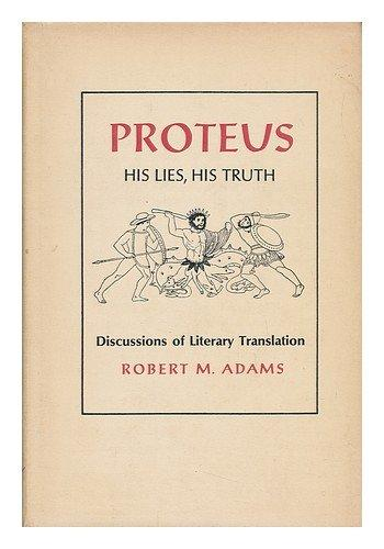 Proteus, his lies, his truth;: Discussions of literary translation