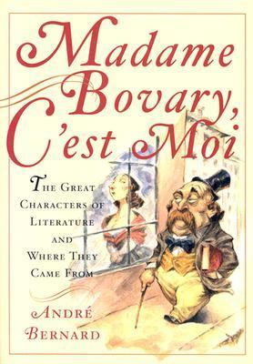 Madame Bovary, C'Est Moi The Great Characters of Literature and Where They Came from