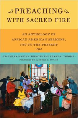 Preaching With Sacred Fire An Anthology of African American Sermons, 1650 to the Present