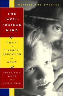 Well-Trained Mind A Guide to Classical Education at Home