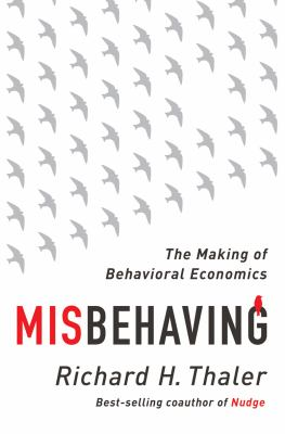 Misbehaving : The Story of Behavioral Economics