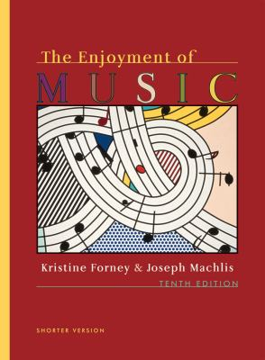 The Enjoyment of Music: An Introduction to Perceptive Listening (Shorter Tenth Edition)