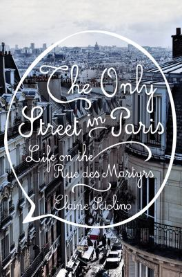 Only Street in Paris : Life on the Rue des Martyrs