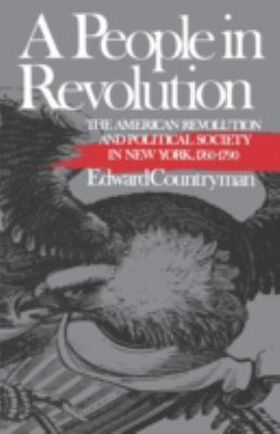 People in Revolution: The American Revolution and Political Society in New York, 1760-1790 - Edward Countryman - Paperback