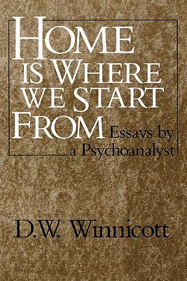 Home Is Where We Start from Essays by a Psychoanalyst