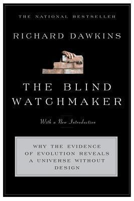 Blind Watchmaker Why the Evidence of Evolution Reveals a Universe Without Design
