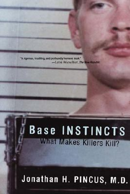 Base Instincts What Makes Killers Kill?