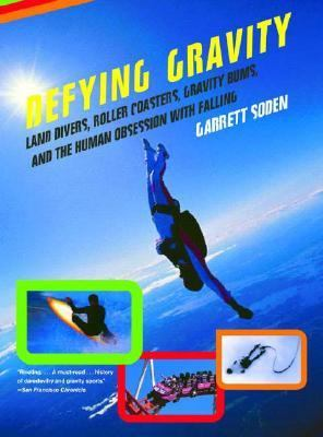 Defying Gravity Land Divers, Roller Coasters, Gravity Bums, And The Human Obsession With Falling