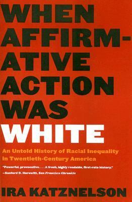 When Affirmative Action Was White An Untold History of Racial Inequality in Twentieth-Century America