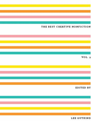 The Best Creative Nonfiction: Vol. 3