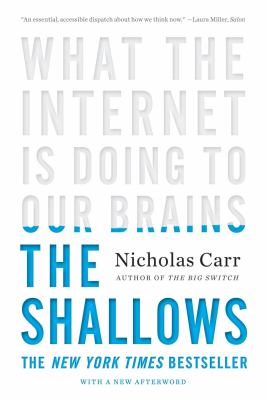 Shallows : What the Internet Is Doing to Our Brains