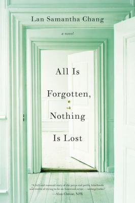 All Is Forgotten, Nothing Is Lost : A Novel