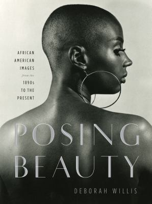 Posing Beauty: African American Images from the 1890s to the Present