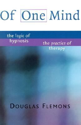 Of One Mind The Logic of Hypnosis, the Practice of Therapy