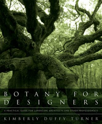 Botany for Designers : A Practical Guide for Landscape Architects and Other Professionals